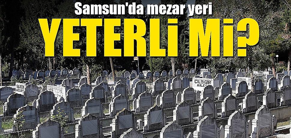 Samsun'da mezar yeri yeterli mi?