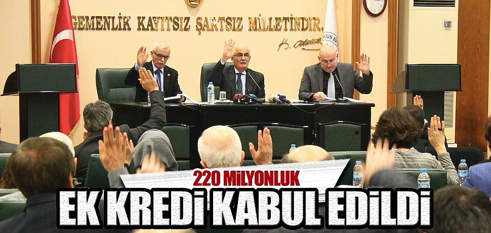 220 milyonluk ek kredi kabul edildi