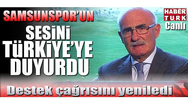 Başkan Yılmaz, Samsunspor'un sesini Türkiye'ye duyurdu