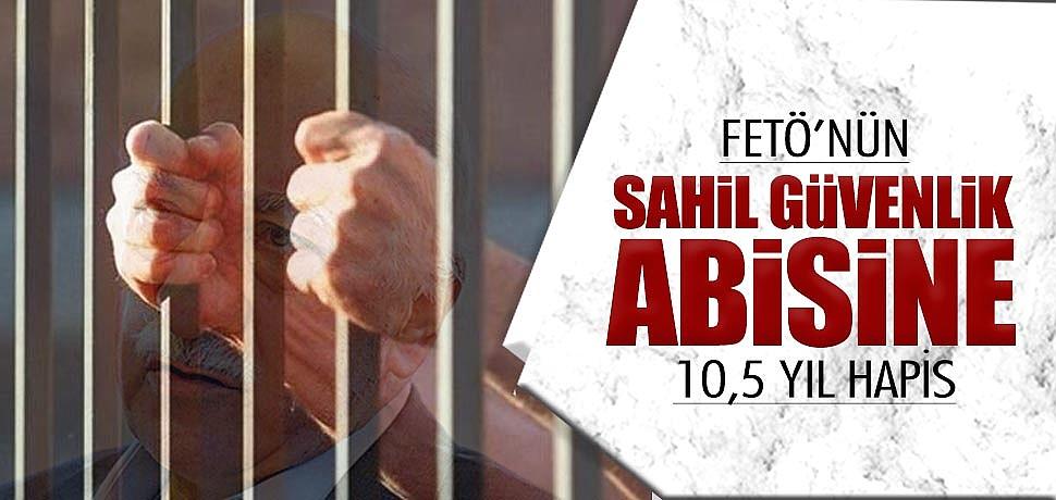 FETÖ'nün Sahil Güvenlik abisine 10,5 yıl hapis