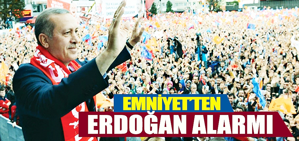 Emniyet'te Erdoğan alarmı