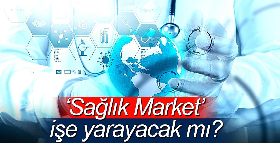 'Sağlık Market'  işe yarayacak mı?