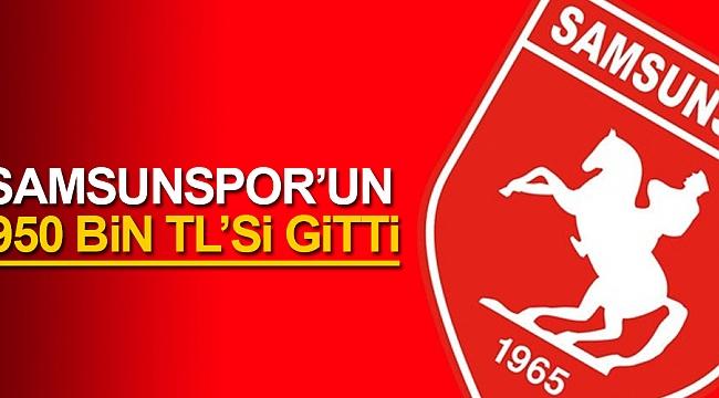Samsunspor'un 950 bin TL'si gitti