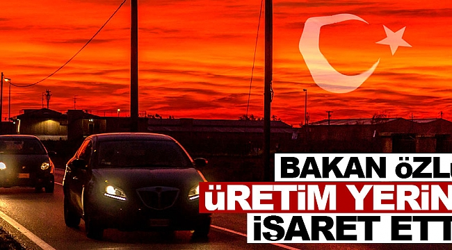 Bakan, yerli otomobil üretimi için yer işaret etti