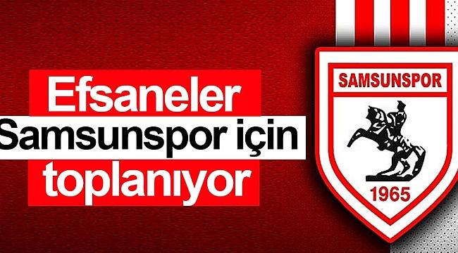 Efsaneler Samsunspor için toplanıyor