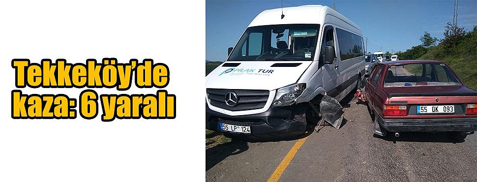Tekkeköy'de kaza: 6 yaralı