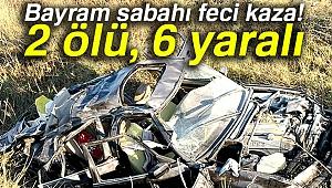 Bayram sabahı feci kaza: 2 ölü, 6 yaralı