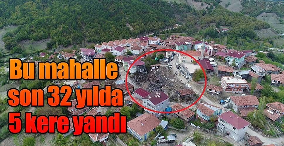 Bu mahalle son 32 yılda 5 kere yandı