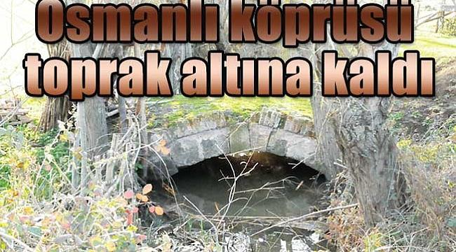 Osmanlı köprüsü toprak altına kaldı