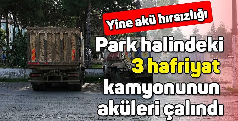 Park halindeki 3 hafriyat kamyonunun aküleri çalındı