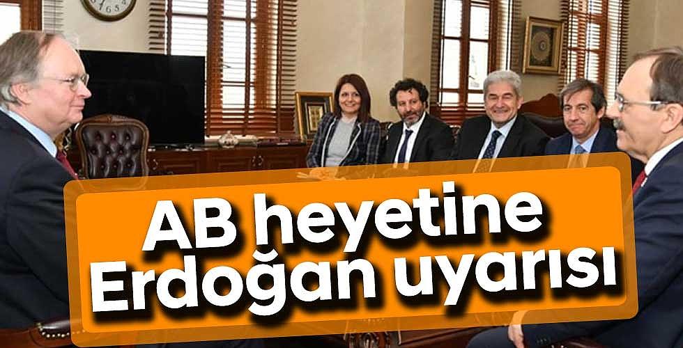 AB heyetine  Erdoğan uyarısı