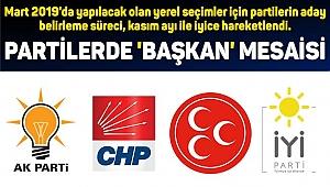 PARTİLERDE 'BAŞKAN' MESAİSİ