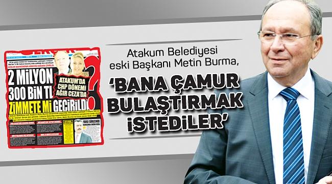 'BANA ÇAMUR BULAŞTIRMAK İSTEDİLER'
