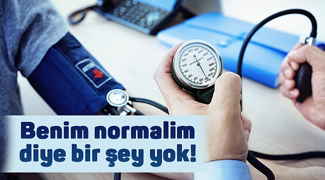 Benim normalim diye bir şey yok!