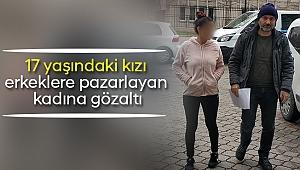 17 yaşındaki kızı erkeklere pazarlayan kadına gözaltı