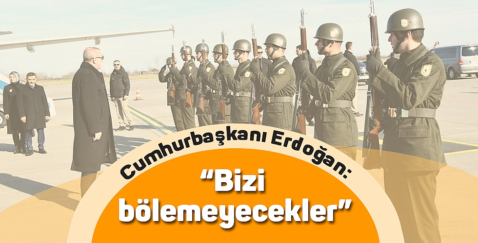 """Cumhurbaşkanı Erdoğan: """"Bizi bölemeyecekler"""""""
