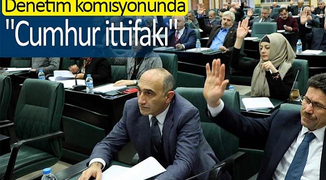 Denetim komisyonunda Cumhur İttifakı