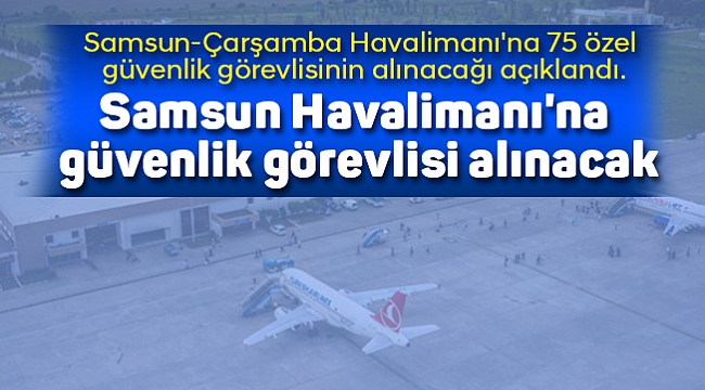 Samsun Havalimanı'na güvenlik görevlisi alınacak