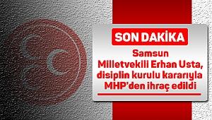 Samsun Milletvekili Erhan Usta, disiplin kurulu kararıyla MHP'den ihraç edildi.