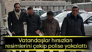 Vatandaşlar hırsızları resimlerini çekip polise yakalattı