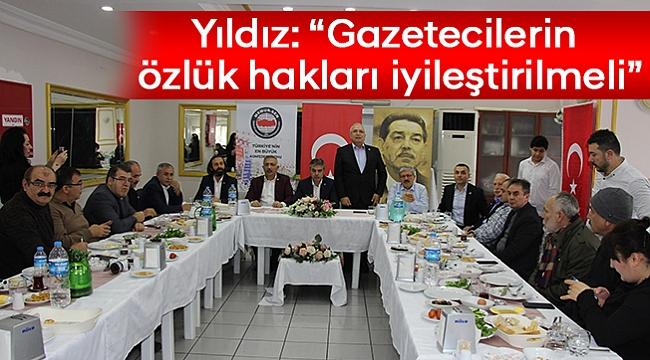 """Yıldız: """"Gazetecilerin özlük hakları iyileştirilmeli"""""""