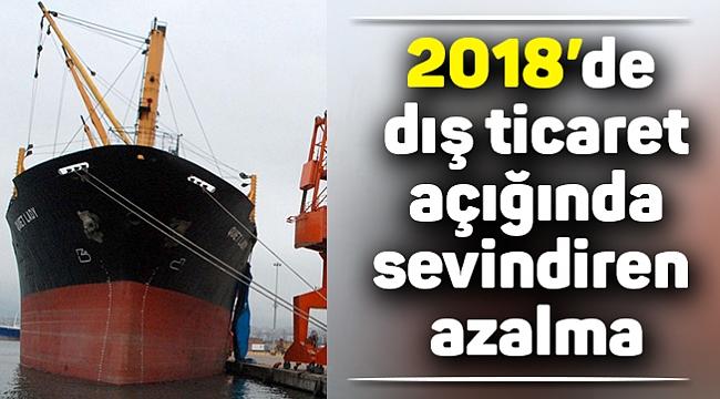 2018'de dış ticaret açığında sevindiren azalma