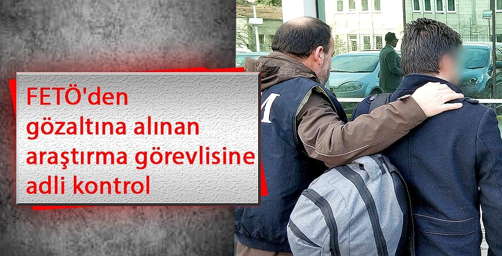 FETÖ'den gözaltına alınan araştırma görevlisine adli kontrol