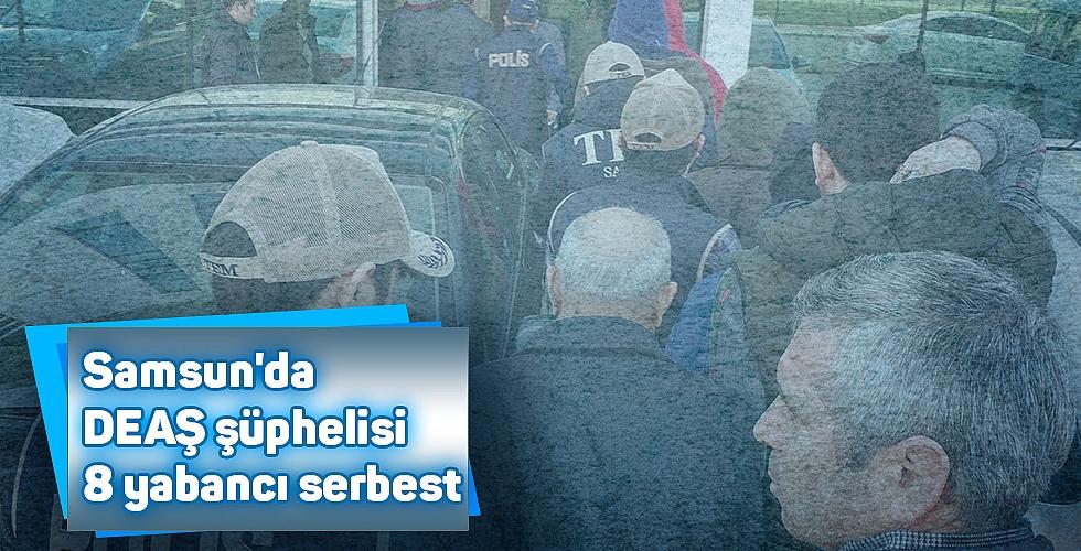 Samsun'da DEAŞ şüphelisi 8 yabancı serbest