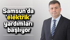Samsun'da 'elektrik' yardımları başlıyor