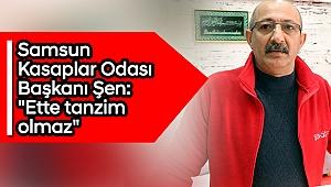 Samsun Kasaplar Odası Başkanı Şen: