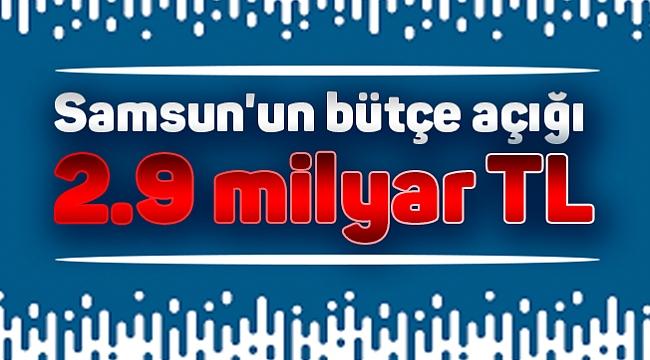 Samsun'un bütçe açığı 2.9 milyar TL