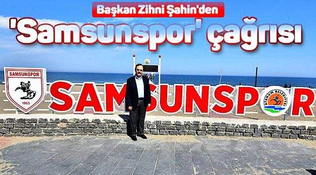 Başkan Zihni Şahin'den 'Samsunspor' çağrısı
