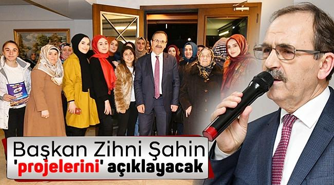Başkan Zihni Şahin 'projelerini' açıklayacak