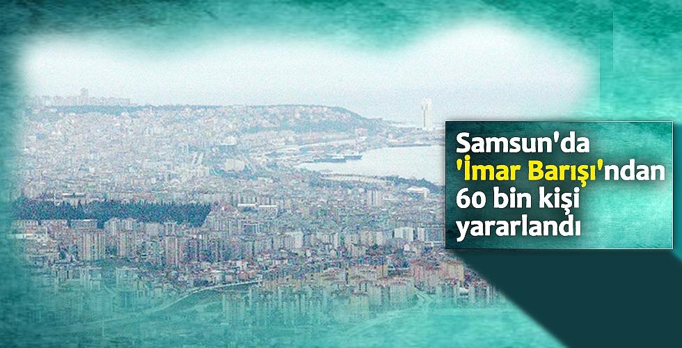 Samsun'da 'İmar Barışı'ndan 60 bin kişi yararlandı