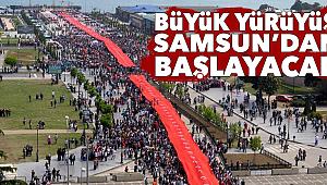 Büyük yürüyüş Samsun'dan başlayacak