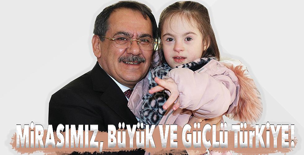 Mirasımız, büyük ve güçlü Türkiye!