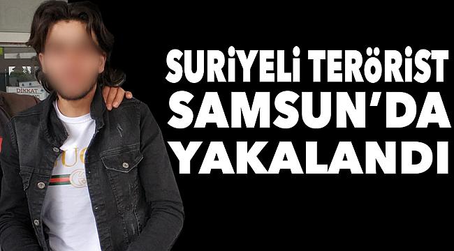 SURİYELİ TERÖRİST SAMSUN'DA YAKALANDI