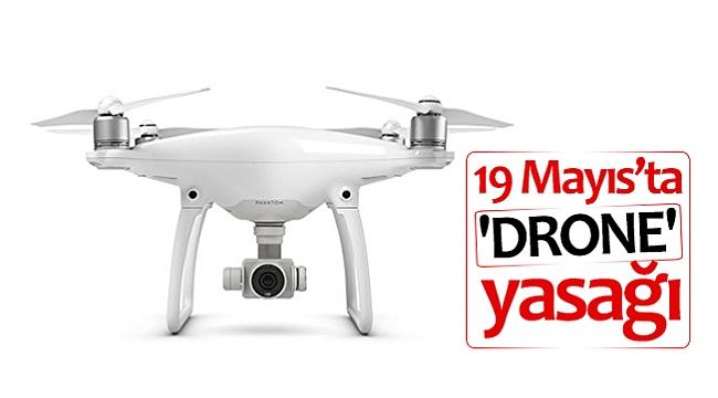19 Mayıs'ta 'drone' yasağı