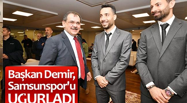 Başkan Demir, Samsunspor'u uğurladı