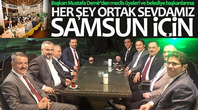 'HER ŞEY ORTAK SEVDAMIZ SAMSUN İÇİN'