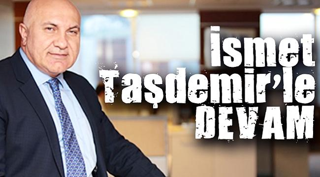 İsmet Taşdemir'le devam