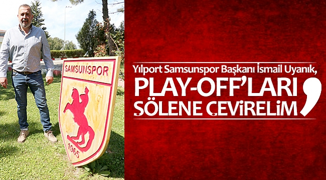'PLAY-OFF'LARI ŞÖLENE ÇEVİRELİM'