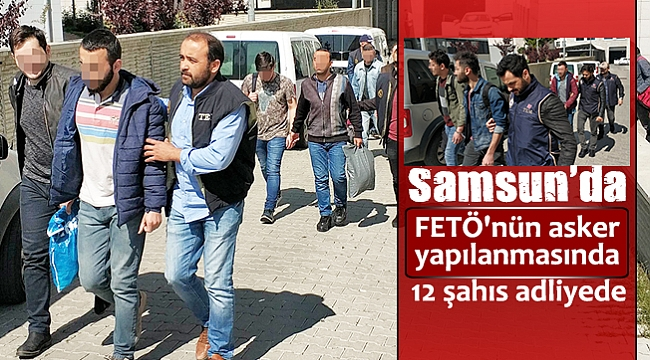 Samsun'da FETÖ'nün asker yapılanmasında 12 şahıs adliyede