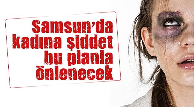 Samsun'da kadına şiddet  bu planla önlenecek