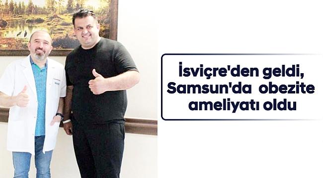 İsviçre'den geldi, Samsun'da  obezite ameliyatı oldu