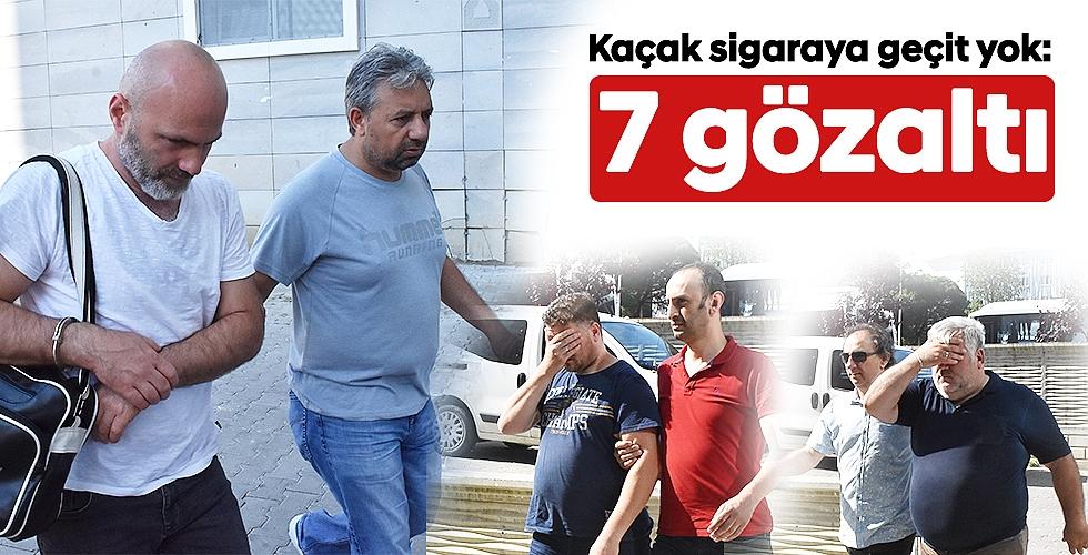 Kaçak sigaraya geçit yok: 7 gözaltı