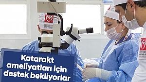 Katarakt ameliyatları için destek bekliyorlar