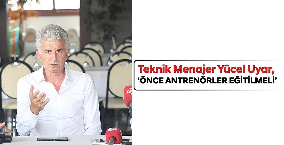 'ÖNCE ANTRENÖRLER EĞİTİLMELİ'