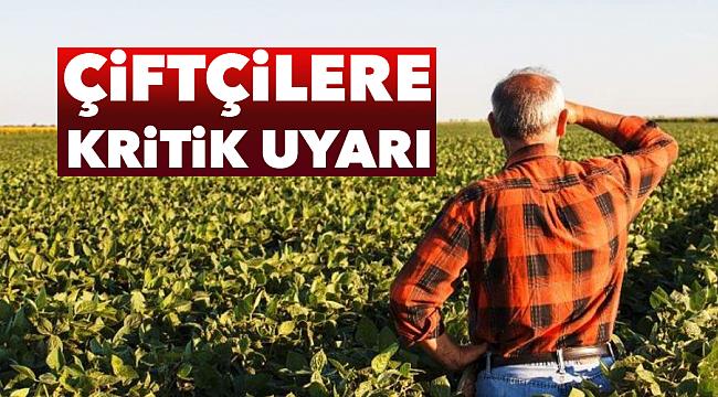 Çiftçilere kritik uyarı