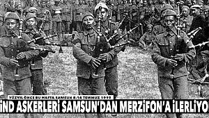 HİND ASKERLERİ SAMSUN'DAN MERZİFON'A İLERLİYOR